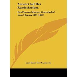 Antwort Auf Das Rundschreiben: Des Fursten Minister Gortschakof Vom 7 Janner 1867 (1867) - Unknown