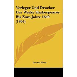 Verleger Und Drucker Der Werke Shakespeares Bis Zum Jahre 1640 (1904) - Lorenz Haas