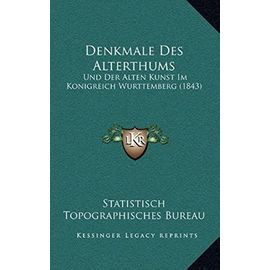 Denkmale Des Alterthums: Und Der Alten Kunst Im Konigreich Wurttemberg (1843) - Statistisch Topographisches Bureau