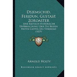 Dsjemschid, Feridun, Gustasp, Zoroaster: Eine Kritisch-Historische Untersuchung Uber Die Beiden Ersten Capitel Des Vendidad (1829) - Unknown