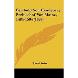 Berthold Von Henneberg Erzbischof Von Mainz, 1484-1504 (1889) - Joseph Weiss