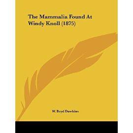 The Mammalia Found at Windy Knoll (1875) - W Boyd Dawkins Sir