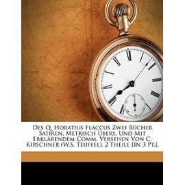 Des Q. Horatius Flaccus Zwei Bücher Satiren, Metrisch Übers. Und Mit Erklärendem Comm. Versehen Von C. Kirschner (W.S. Teuffel). 2 Theile [In 3 Pt.]. - Quintus Horatius Flaccus