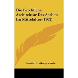 Die Kirchliche Architektur Der Serben Im Mittelalter (1902) - Unknown