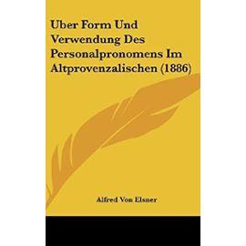 Uber Form Und Verwendung Des Personalpronomens Im Altprovenzalischen (1886) - Alfred Von Elsner