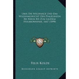 Uber Die Wildfange Und Das Wildfangsrecht Der Pfalzgrafen Bei Rhein Bis Zum Laudum Heilbronnense, 1667 (1898) - Unknown