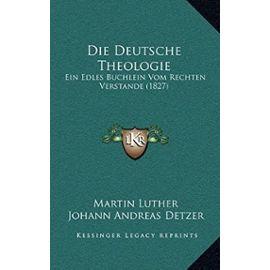 Die Deutsche Theologie: Ein Edles Buchlein Vom Rechten Verstande (1827) - Unknown
