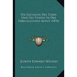 Die Gestalten Des Todes Und Des Teufels in Der Darstellenden Kunst (1876) - Joseph Edward Wessely