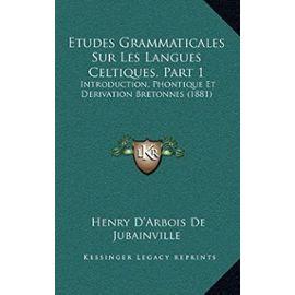 Etudes Grammaticales Sur Les Langues Celtiques, Part 1: Introduction, Phontique Et Derivation Bretonnes (1881) - Unknown