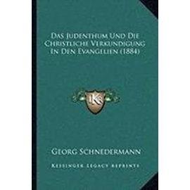 Das Judenthum Und Die Christliche Verkundigung in Den Evangelien (1884) - Unknown