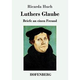 Luthers Glaube - Ricarda Huch