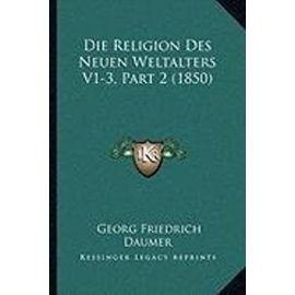 Die Religion Des Neuen Weltalters V1-3, Part 2 (1850) - Georg Friedrich Daumer