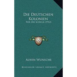 Die Deutschen Kolonien: Fur Die Schule (1912) - Unknown