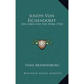 Joseph Von Eichendorff: Sein Leben Und Sein Werk (1922) - Unknown