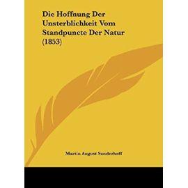Die Hoffnung Der Unsterblichkeit Vom Standpuncte Der Natur (1853) - Unknown