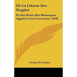 de La Liberte Des Peuples: Et Des Droits Des Monarques Appeles a Les Gouverner (1818) - Unknown