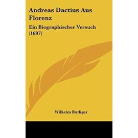 Andreas Dactius Aus Florenz: Ein Biographischer Versuch (1897) - Unknown