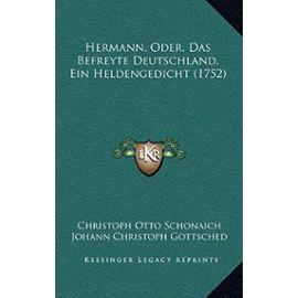 Hermann, Oder, Das Befreyte Deutschland, Ein Heldengedicht (1752) - Johann Christoph Gottsched