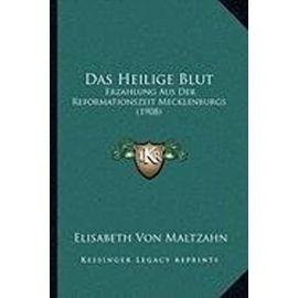 Das Heilige Blut: Erzahlung Aus Der Reformationszeit Mecklenburgs (1908) - Elisabeth Von Maltzahn