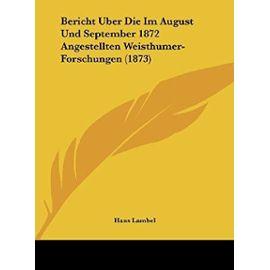 Bericht Uber Die Im August Und September 1872 Angestellten Weisthumer-Forschungen (1873) - Unknown