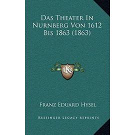 Das Theater in Nurnberg Von 1612 Bis 1863 (1863) - Franz Eduard Hysel