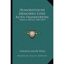 Humoristische Memoiren Eines Alten Frankfurters: Periode 1830 Bis 1850 (1897) - Unknown