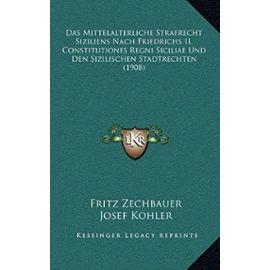 Das Mittelalterliche Strafrecht Siziliens Nach Friedrichs II. Constitutiones Regni Siciliae Und Den Sizilischen Stadtrechten (1908) - Josef Kohler