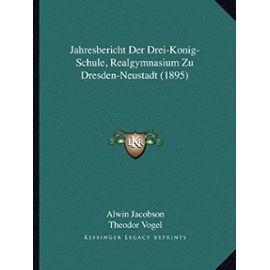 Jahresbericht Der Drei-Konig-Schule, Realgymnasium Zu Dresden-Neustadt (1895) - Unknown