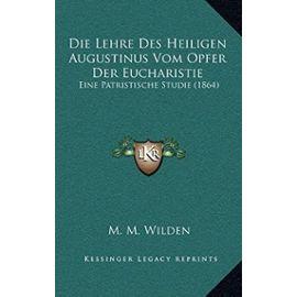 Die Lehre Des Heiligen Augustinus Vom Opfer Der Eucharistie: Eine Patristische Studie (1864) - Unknown