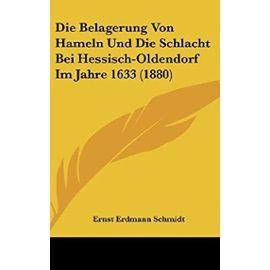 Die Belagerung Von Hameln Und Die Schlacht Bei Hessisch-Oldendorf Im Jahre 1633 (1880) - Ernst Erdmann Schmidt