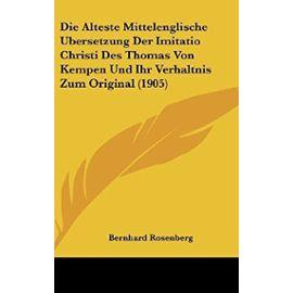 Alteste Mittelenglische Bersetzung Der Imitatio Christi Des Thomas Von Kempen Und Ihr Verhaltnis Zum Original (1905) - Bernhard Rosenberg
