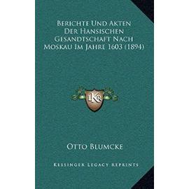 Berichte Und Akten Der Hansischen Gesandtschaft Nach Moskau Im Jahre 1603 (1894) - Unknown
