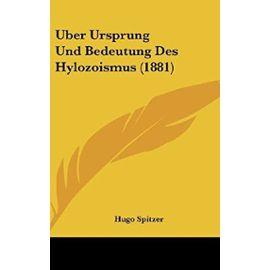 Uber Ursprung Und Bedeutung Des Hylozoismus (1881) - Hugo Spitzer