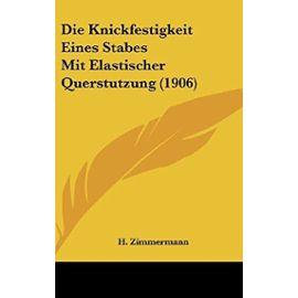 Die Knickfestigkeit Eines Stabes Mit Elastischer Querstutzung (1906) - H Zimmermann