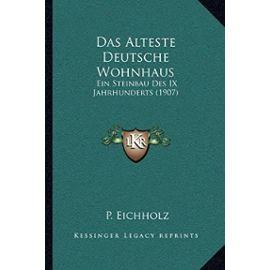 Das Alteste Deutsche Wohnhaus: Ein Steinbau Des IX Jahrhunderts (1907) - Unknown