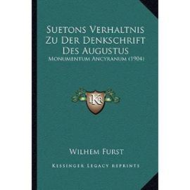 Suetons Verhaltnis Zu Der Denkschrift Des Augustus: Monumentum Ancyranum (1904) - Furst, Wilhem
