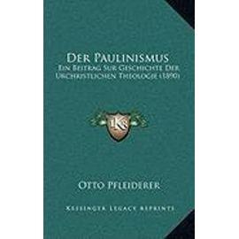 Der Paulinismus: Ein Beitrag Sur Geschichte Der Urchristlichen Theologie (1890) - Otto Pfleiderer