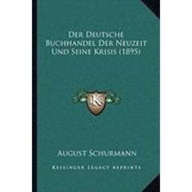 Der Deutsche Buchhandel Der Neuzeit Und Seine Krisis (1895) - Unknown