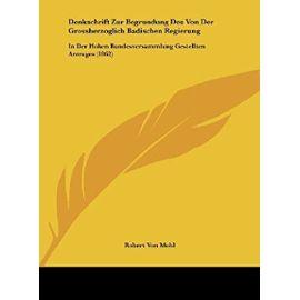 Denkschrift Zur Begrundung Des Von Der Grossherzoglich Badischen Regierung: In Der Hohen Bundesversammlung Gestellten Antrages (1862) - Robert Von Mohl