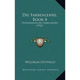 Die Farbenlehre, Book 4: Physiologische Farbenlehre (1922) - Wilhelm Ostwald