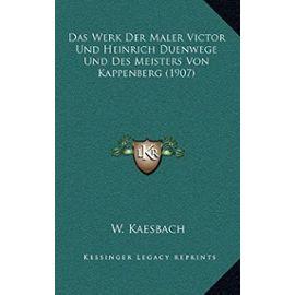 Das Werk Der Maler Victor Und Heinrich Duenwege Und Des Meisters Von Kappenberg (1907) - Unknown