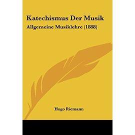 Katechismus Der Musik: Allgemeine Musiklehre (1888) - Hugo Riemann