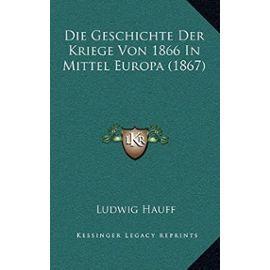 Die Geschichte Der Kriege Von 1866 in Mittel Europa (1867) - Ludwig Hauff