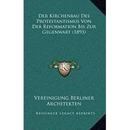 Der Kirchenbau Des Protestantismus Von Der Reformation Bis Zur Gegenwart (1893) - Unknown