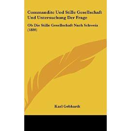Commandite Und Stille Gesellschaft Und Untersuchung Der Frage: OB Die Stille Gesellschaft Nach Schweiz (1886) - Unknown