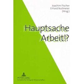 Hauptsache Arbeit!? - Joachim Fischer