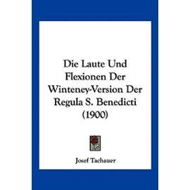 Die Laute Und Flexionen Der Winteney-Version Der Regula S. Benedicti (1900) - Josef Tachauer