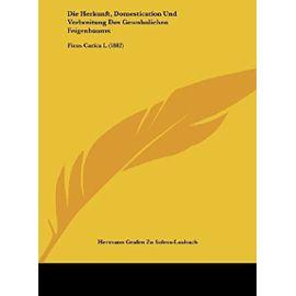 Die Herkunft, Domestication Und Verbreitung Des Gewohnlichen Feigenbaums: Ficus Carica L (1882) - Hermann Grafen Zu Solms-Laubach