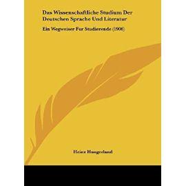 Das Wissenschaftliche Studium Der Deutschen Sprache Und Literatur: Ein Wegweiser Fur Studierende (1906) - Heinz Hungerland