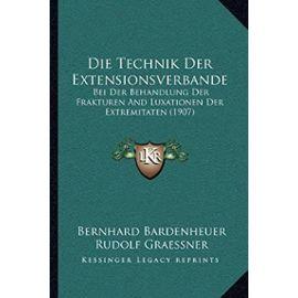 Die Technik Der Extensionsverbande: Bei Der Behandlung Der Frakturen and Luxationen Der Extremitaten (1907) - Rudolf Graessner